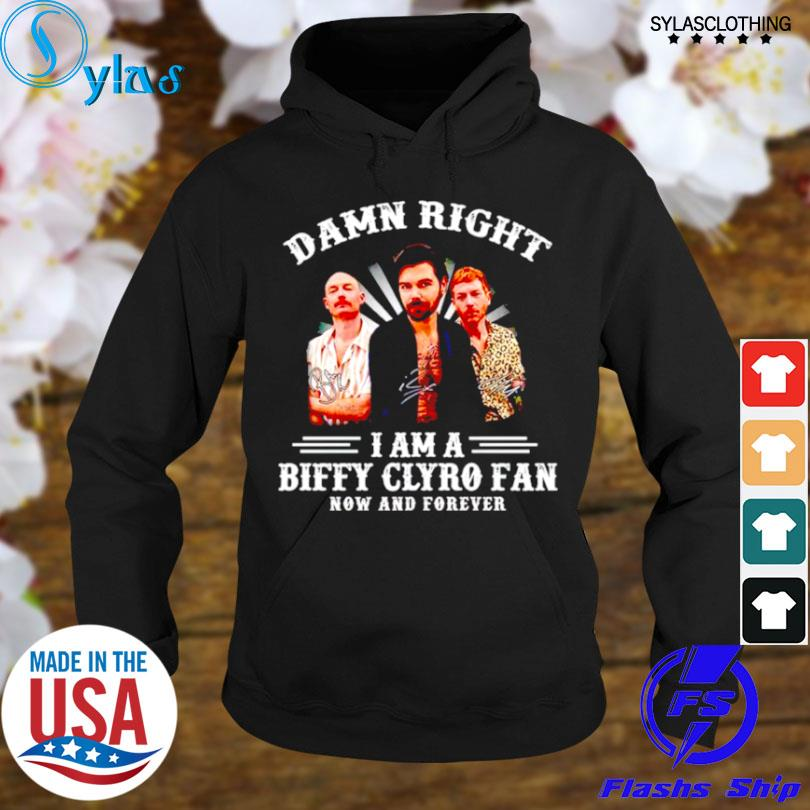 Best damn right I am a biffy clyro fan now and forever s hoodie